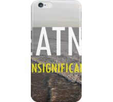 Greatness Belittles Insignificant Success iPhone Case/Skin