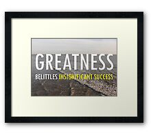 Greatness Belittles Insignificant Success Framed Print
