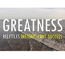 Greatness Belittles Insignificant Success Photographic Print