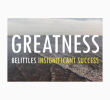 Greatness Belittles Insignificant Success by EARNESTDESIGNS