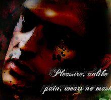 Pain, unlike pleasure, wears no mask by gemster91