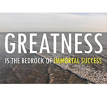 Greatness Is The Bedrock of  Immortal Success Photographic Print