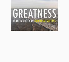 Greatness Is The Bedrock of  Immortal Success Unisex T-Shirt