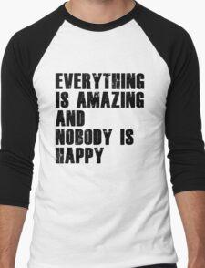 Everything is amazing, nobody is happy Men's Baseball ¾ T-Shirt