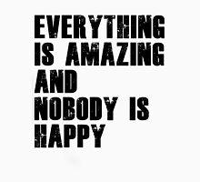 Everything is amazing, nobody is happy Unisex T-Shirt