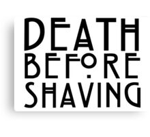 Death Before Shaving Canvas Print