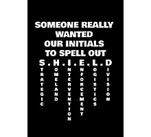 Someone Really Wanted Our Initials To Spell Out SHIELD (White) Photographic Print