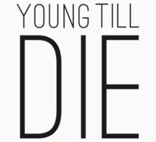 Young Till Die Typographic Statement Design by DFLC Prints