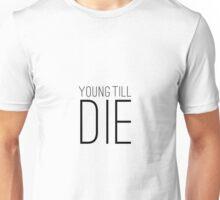 Young Till Die Typographic Statement Design Unisex T-Shirt