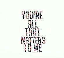 You're All That Matters To Me Quote Justin Bieber by Things&Items // Iz