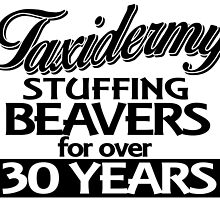 TAXIDERMY STUFFING BEAVERS FOR OVER 30 YEARS by birthdaytees