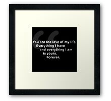 You Are The Love of My Life HIMYM Quote Framed Print