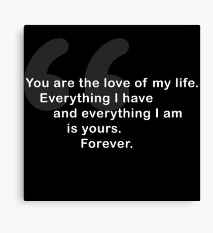 You Are The Love of My Life HIMYM Quote Canvas Print
