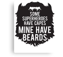 My Superheroes Have Beards Canvas Print