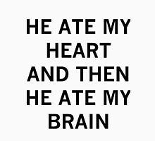 he ate my heart and then he ate my brain Unisex T-Shirt