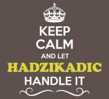 Keep Calm and Let HADZIKADIC Handle it Kids Clothes
