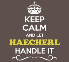 Keep Calm and Let HAECHERL Handle it Kids Clothes