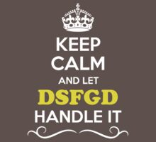 Keep Calm and Let DSFGD Handle it Kids Clothes