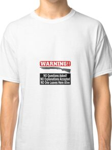 No Questions Asked Classic T-Shirt