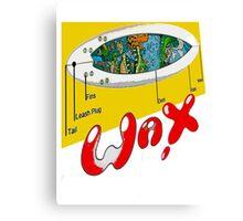 WAX ON... Canvas Print