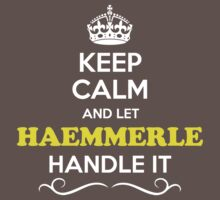 Keep Calm and Let HAEMMERLE Handle it Kids Clothes