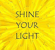SHINE YOUR LIGHT - Inspirational Card, Pillow, etc. by starcloudsky