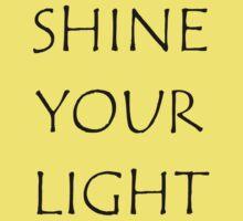 SHINE YOUR LIGHT - Inspirational Card, Pillow, etc. Kids Clothes