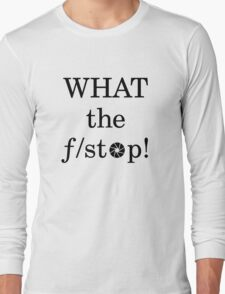 What the f/ stop! Long Sleeve T-Shirt