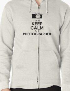 I Can't Keep Calm- I'm a Photographer!  Zipped Hoodie
