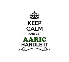 Keep Calm and Let AARIC Handle it Photographic Print
