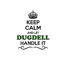 Keep Calm and Let DUGDELL Handle it Photographic Print