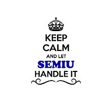 Keep Calm and Let SEMIU Handle it Photographic Print