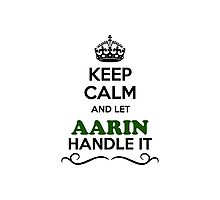 Keep Calm and Let AARIN Handle it Photographic Print