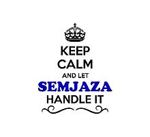 Keep Calm and Let SEMJAZA Handle it Photographic Print