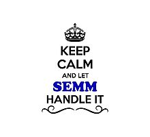 Keep Calm and Let SEMM Handle it Photographic Print