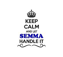Keep Calm and Let SEMMA Handle it Photographic Print
