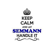 Keep Calm and Let SEMMANN Handle it Photographic Print