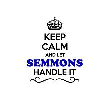 Keep Calm and Let SEMMONS Handle it Photographic Print