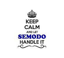 Keep Calm and Let SEMODO Handle it Photographic Print