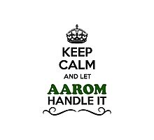 Keep Calm and Let AAROM Handle it Photographic Print