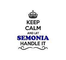 Keep Calm and Let SEMONIA Handle it Photographic Print