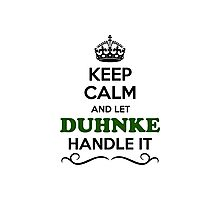 Keep Calm and Let DUHNKE Handle it Photographic Print