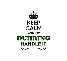 Keep Calm and Let DUHRING Handle it Photographic Print
