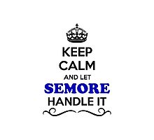 Keep Calm and Let SEMORE Handle it Photographic Print