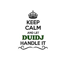 Keep Calm and Let DUIDJ Handle it Photographic Print