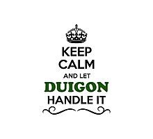 Keep Calm and Let DUIGON Handle it Photographic Print