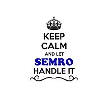 Keep Calm and Let SEMRO Handle it Photographic Print