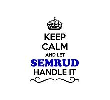 Keep Calm and Let SEMRUD Handle it Photographic Print