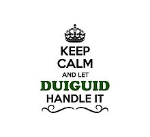 Keep Calm and Let DUIGUID Handle it Photographic Print
