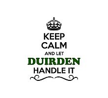 Keep Calm and Let DUIRDEN Handle it Photographic Print